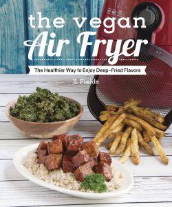 The Vegan Air Fryer by JL Fields